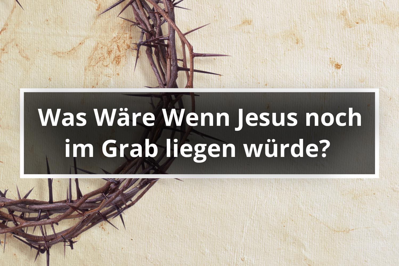 Was Wäre Wenn Jesus noch im Grab liegen würde - Sharon Reeves